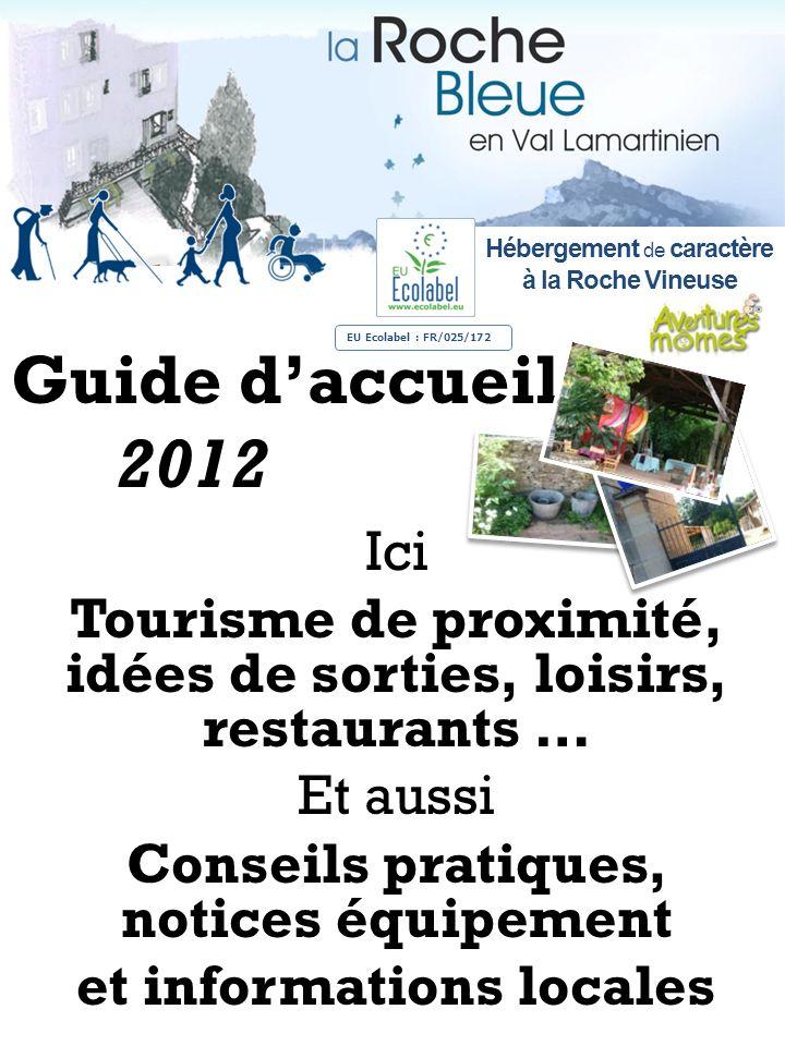 Guide daccueil 2012 Ici Tourisme de proximité, idées de sorties, loisirs, restaurants … Et aussi Conseils pratiques, notices équipement et information