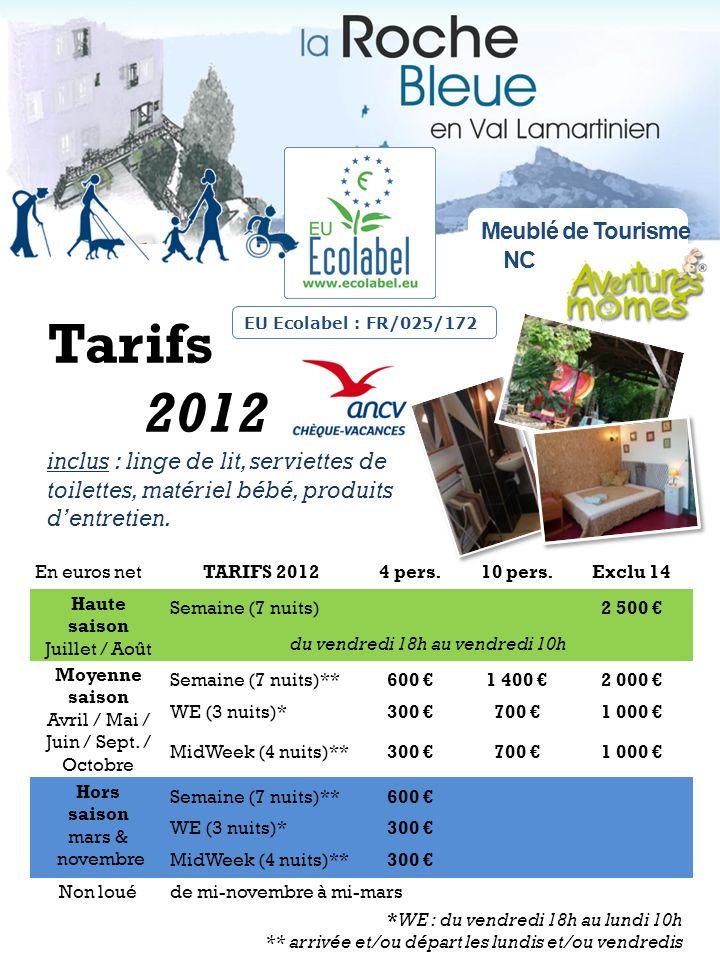 Tarifs 2012 inclus : linge de lit, serviettes de toilettes, matériel bébé, produits dentretien. Meublé de Tourisme NC EU Ecolabel : FR/025/172 En euro