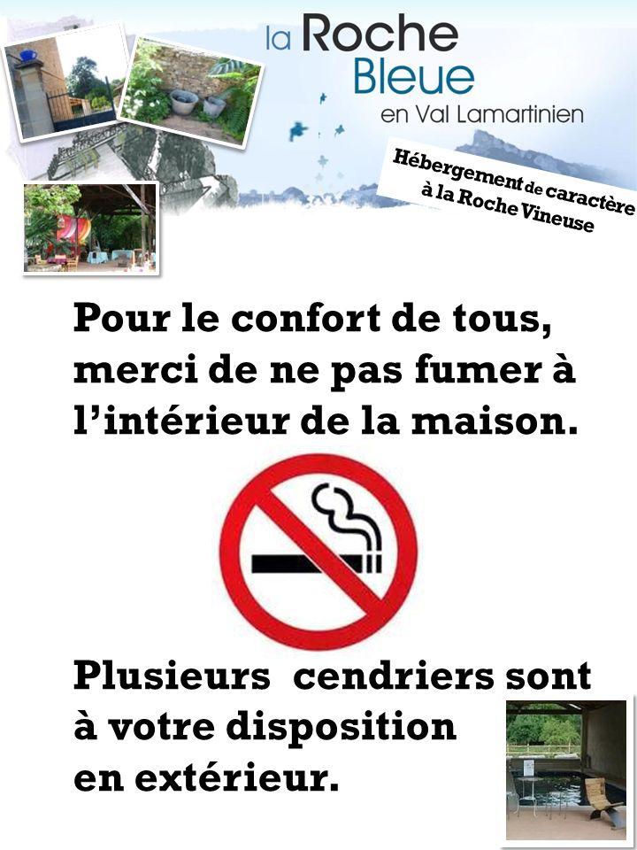 Pour le confort de tous, merci de ne pas fumer à lintérieur de la maison. Plusieurs cendriers sont à votre disposition en extérieur. Hébergement de ca