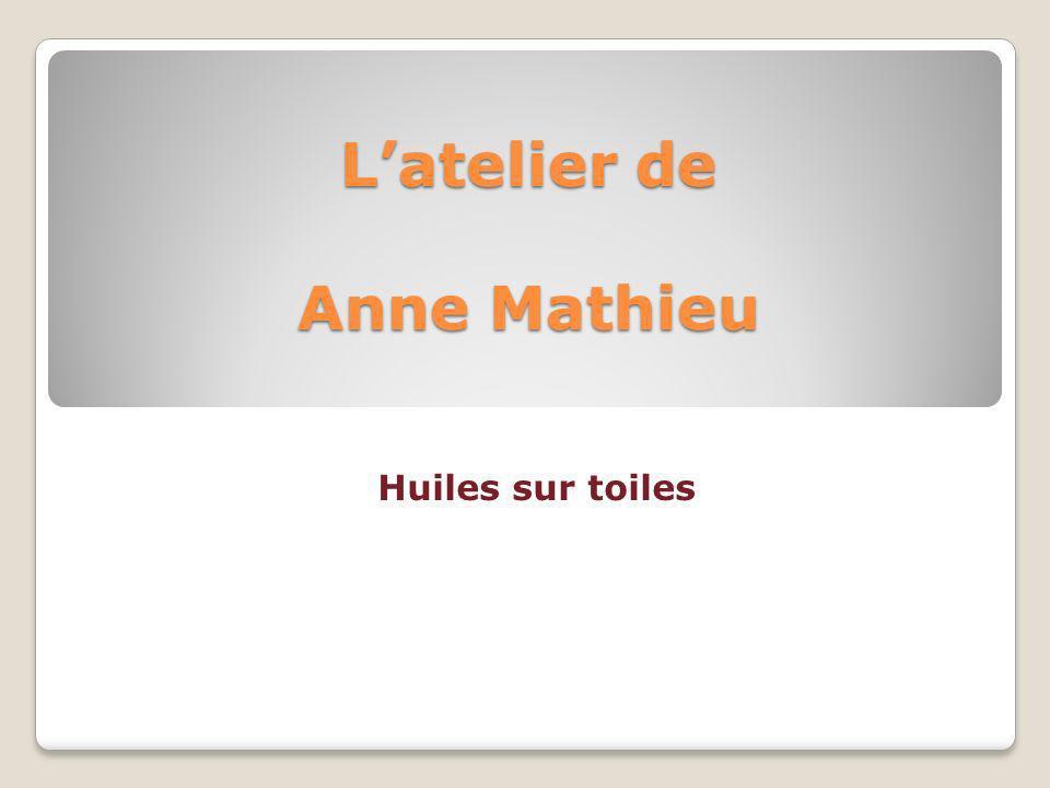 Latelier de Anne Mathieu Huiles sur toiles