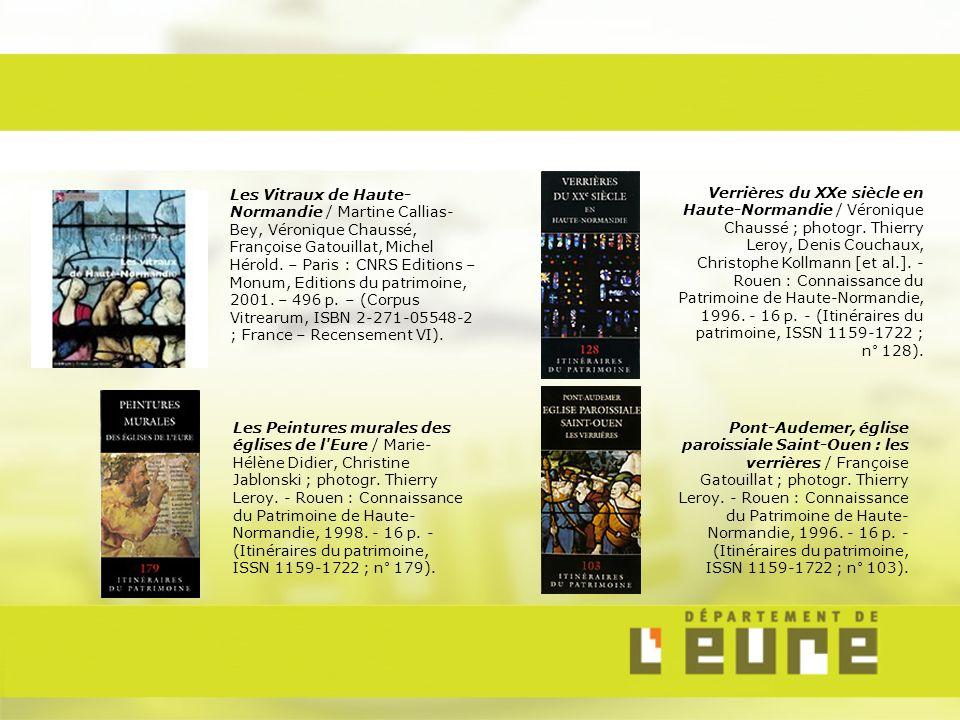 Les Vitraux de Haute- Normandie / Martine Callias- Bey, Véronique Chaussé, Françoise Gatouillat, Michel Hérold. – Paris : CNRS Editions – Monum, Editi