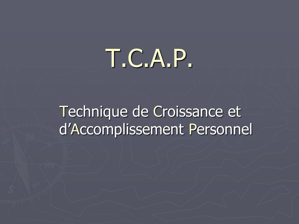 T.C.A.P. Technique de Croissance et dAccomplissement Personnel