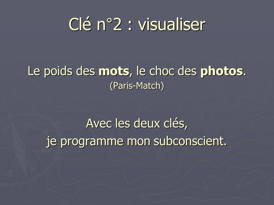 Le poids des mots, le choc des photos. (Paris-Match) Avec les deux clés, je programme mon subconscient.