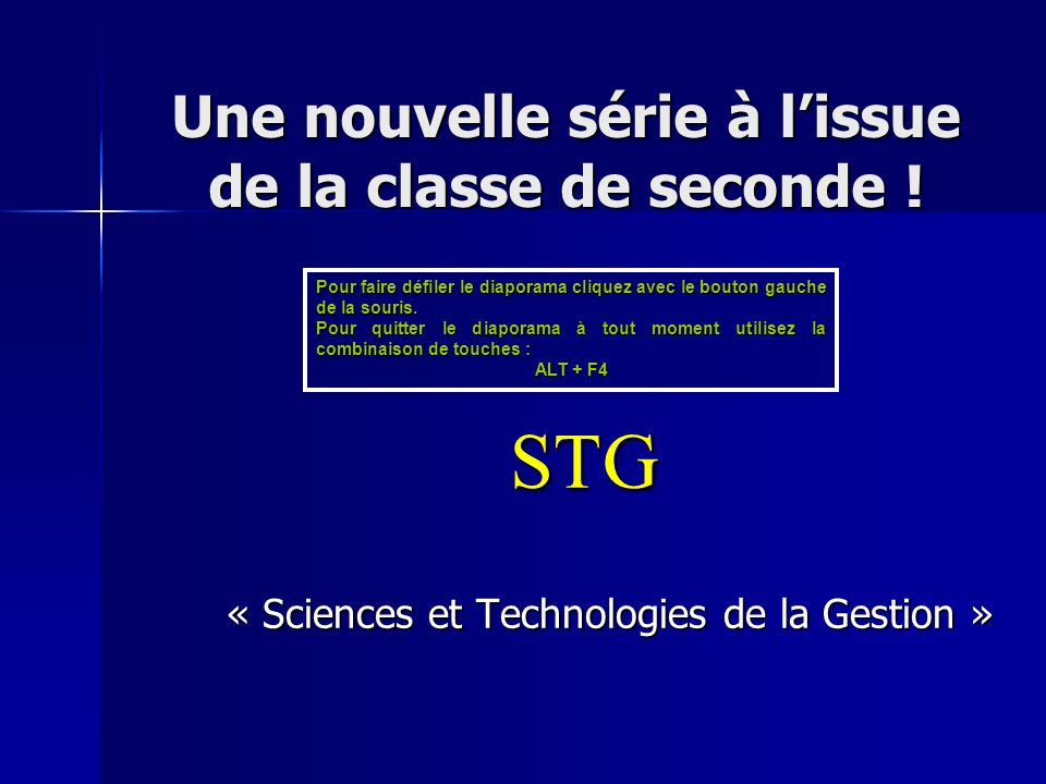 Une nouvelle série à lissue de la classe de seconde ! STG « Sciences et Technologies de la Gestion » Pour faire défiler le diaporama cliquez avec le b