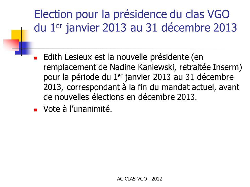 Election pour la présidence du clas VGO du 1 er janvier 2013 au 31 décembre 2013 Edith Lesieux est la nouvelle présidente (en remplacement de Nadine K