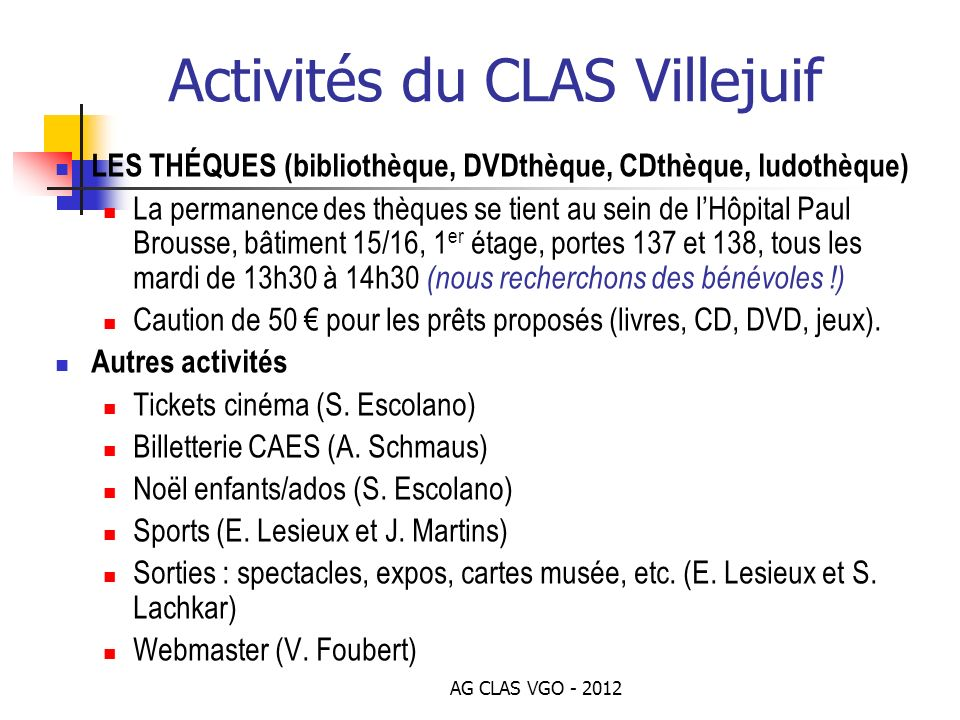 AG CLAS VGO - 2012 Activités du CLAS Villejuif LES THÉQUES (bibliothèque, DVDthèque, CDthèque, ludothèque) La permanence des thèques se tient au sein