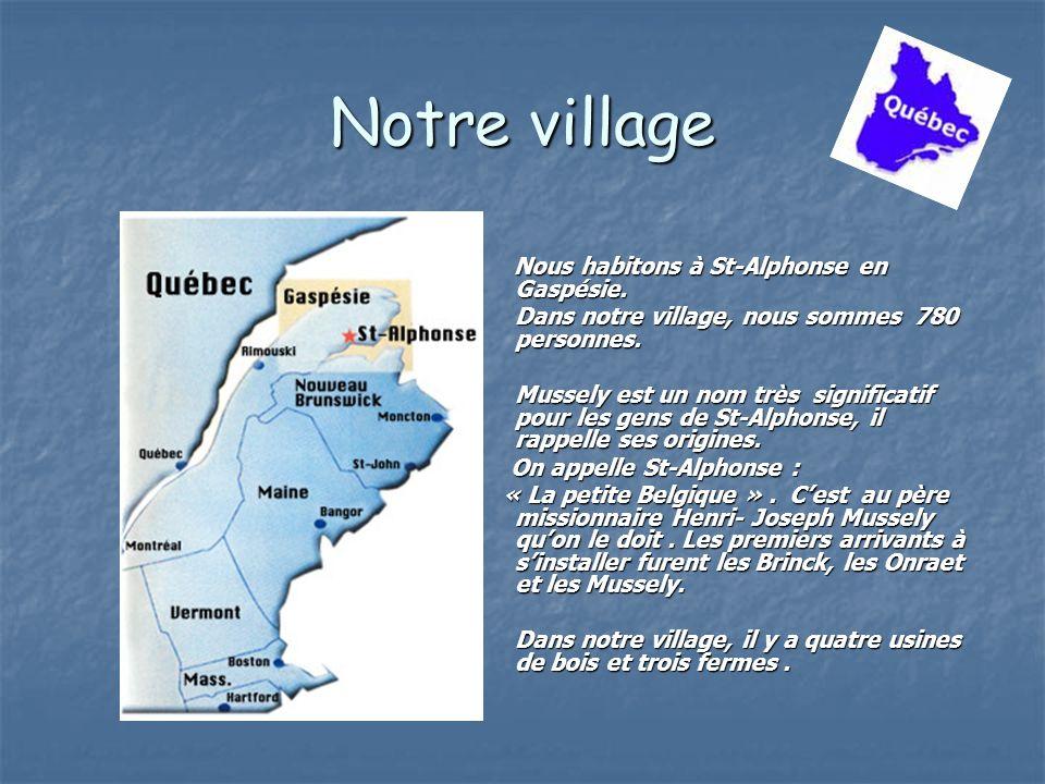 Notre village Nous habitons à St-Alphonse en Gaspésie. Dans notre village, nous sommes 780 personnes. Mussely est un nom très significatif pour les ge
