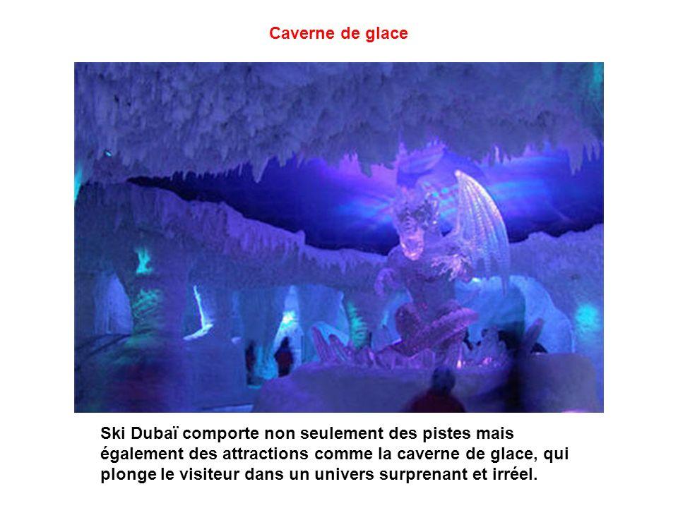 Caverne de glace Ski Dubaï comporte non seulement des pistes mais également des attractions comme la caverne de glace, qui plonge le visiteur dans un univers surprenant et irréel.