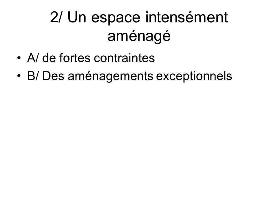 2/ Un espace intensément aménagé A/ de fortes contraintes B/ Des aménagements exceptionnels