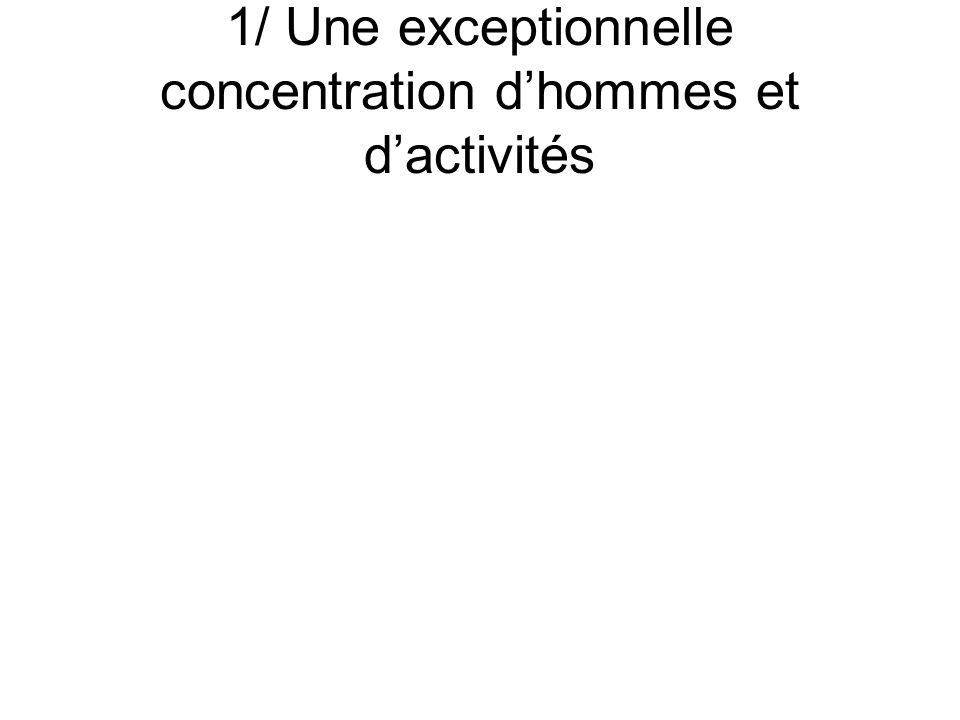 1/ Une exceptionnelle concentration dhommes et dactivités