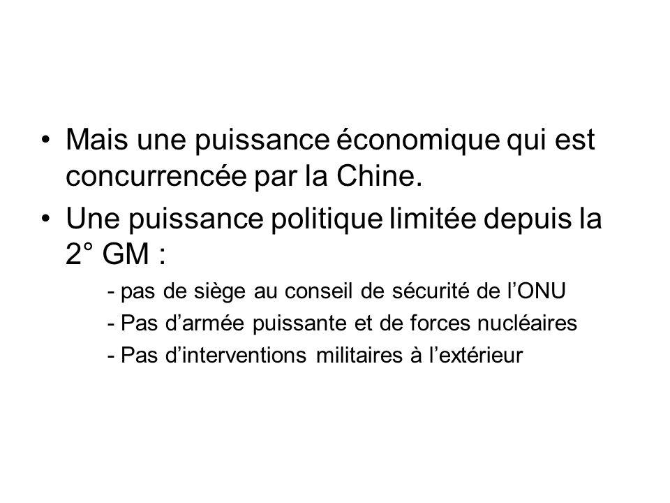 Mais une puissance économique qui est concurrencée par la Chine. Une puissance politique limitée depuis la 2° GM : - pas de siège au conseil de sécuri