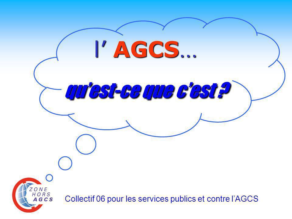l AGCS... quest-ce que cest ? Collectif 06 pour les services publics et contre lAGCS