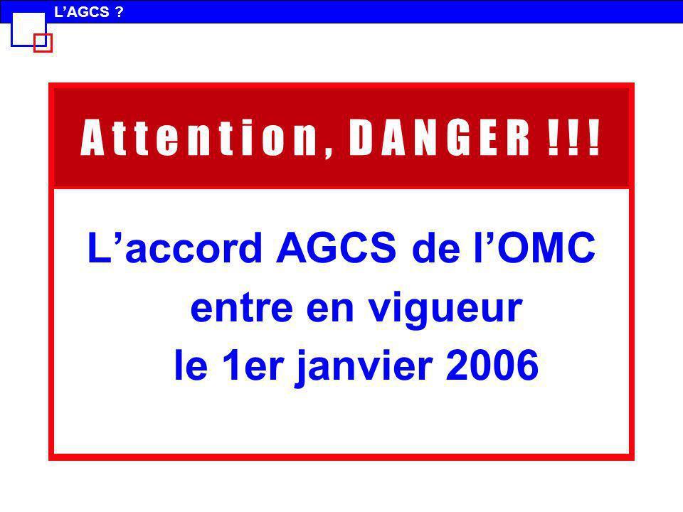 A t t e n t i o n, D A N G E R ! ! ! Laccord AGCS de lOMC entre en vigueur le 1er janvier 2006 LAGCS ?