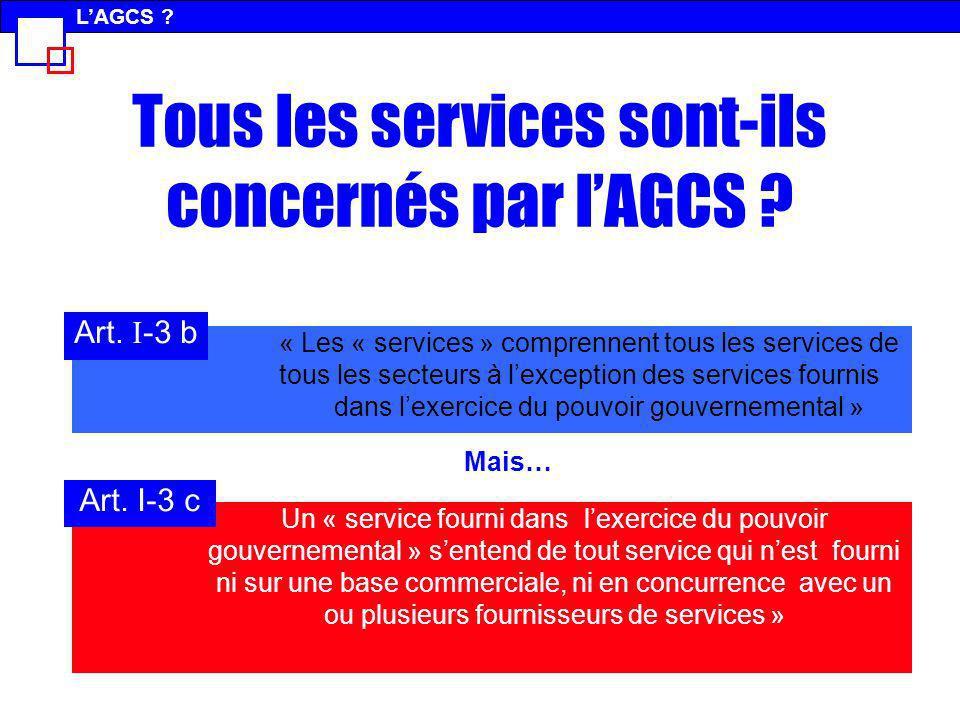 Tous les services sont-ils concernés par lAGCS ? « Les « services » comprennent tous les services de tous les secteurs à lexception des services fourn