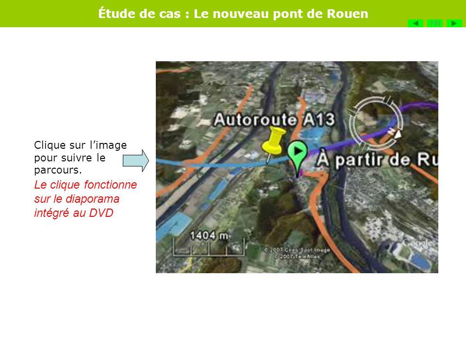 Étude de cas : Le nouveau pont de Rouen Clique sur limage pour suivre le parcours. FIN Le clique fonctionne sur le diaporama intégré au DVD