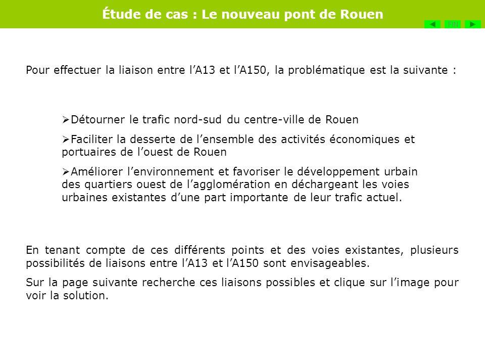 Étude de cas : Le nouveau pont de Rouen Détourner le trafic nord-sud du centre-ville de Rouen Faciliter la desserte de lensemble des activités économi