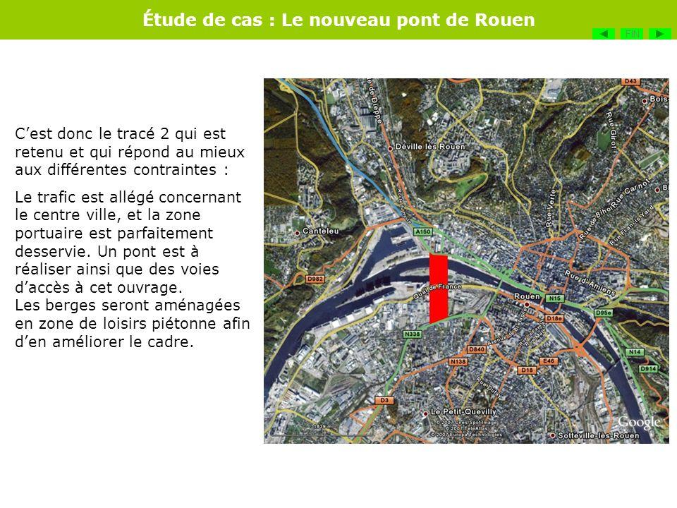 Étude de cas : Le nouveau pont de Rouen Cest donc le tracé 2 qui est retenu et qui répond au mieux aux différentes contraintes : Le trafic est allégé