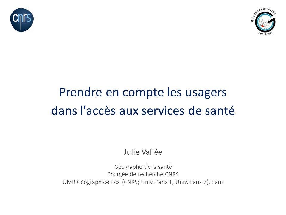 Julie Vallée Géographe de la santé Chargée de recherche CNRS UMR Géographie-cités (CNRS; Univ. Paris 1; Univ. Paris 7), Paris Prendre en compte les us
