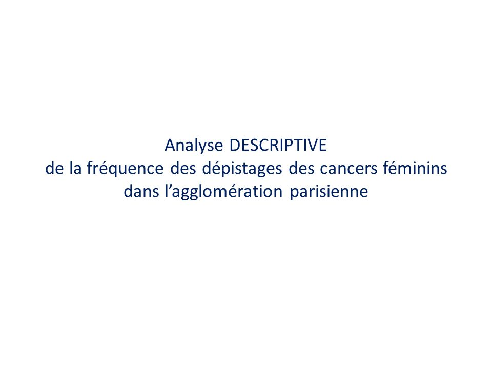 Analyse DESCRIPTIVE de la fréquence des dépistages des cancers féminins dans lagglomération parisienne