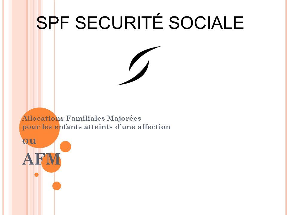 Allocations Familiales Majorées pour les enfants atteints dune affection ou AFM SPF SECURITÉ SOCIALE