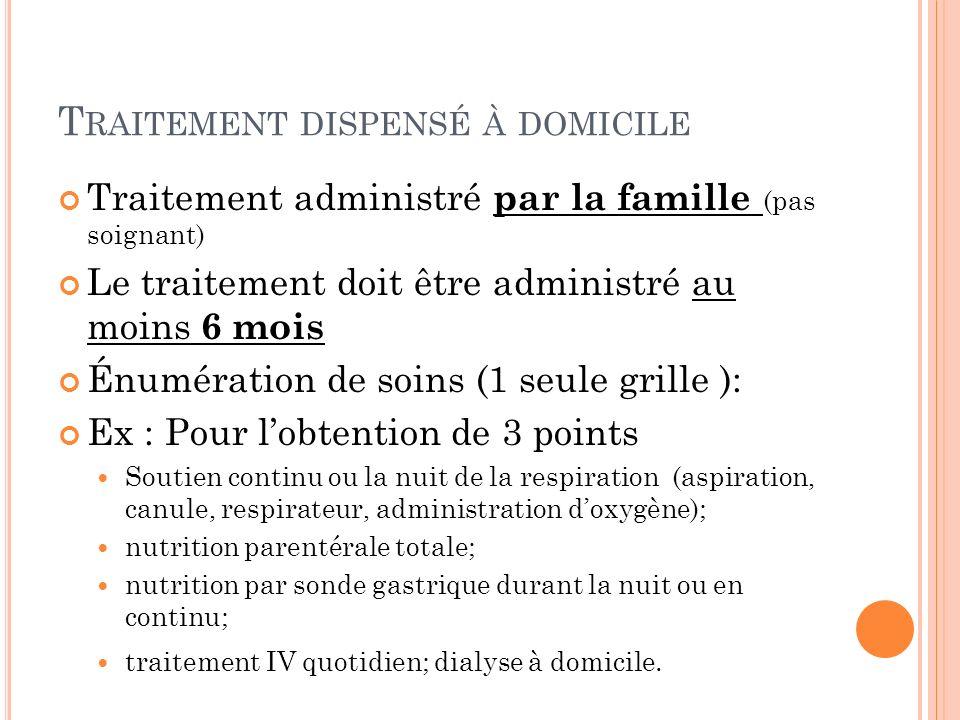 T RAITEMENT DISPENSÉ À DOMICILE Traitement administré par la famille (pas soignant) Le traitement doit être administré au moins 6 mois Énumération de