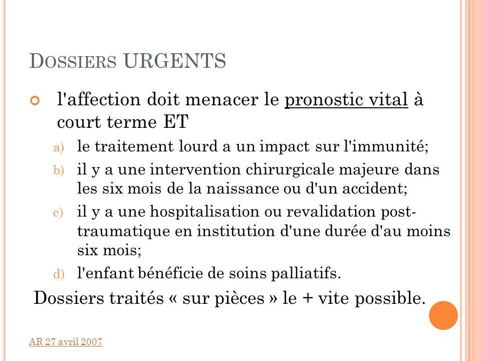 D OSSIERS URGENTS l'affection doit menacer le pronostic vital à court terme ET a) le traitement lourd a un impact sur l'immunité; b) il y a une interv