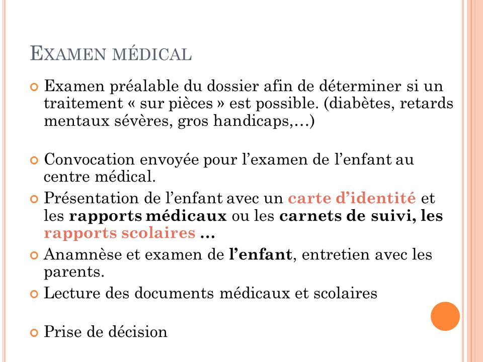 E XAMEN MÉDICAL Examen préalable du dossier afin de déterminer si un traitement « sur pièces » est possible. (diabètes, retards mentaux sévères, gros