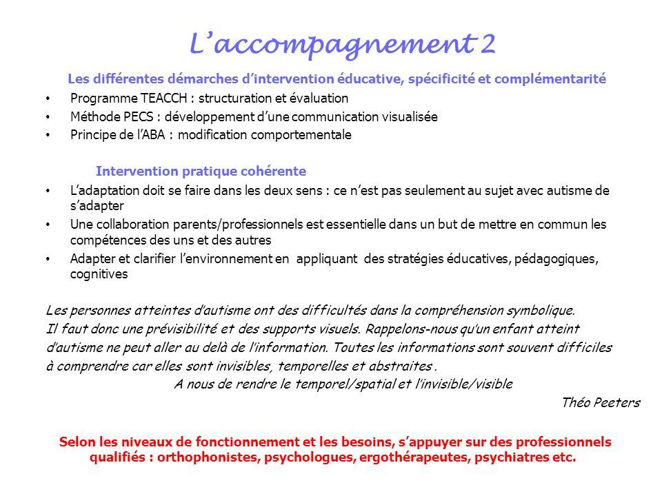 Laccompagnement 2 Les différentes démarches dintervention éducative, spécificité et complémentarité Programme TEACCH : structuration et évaluation Mét