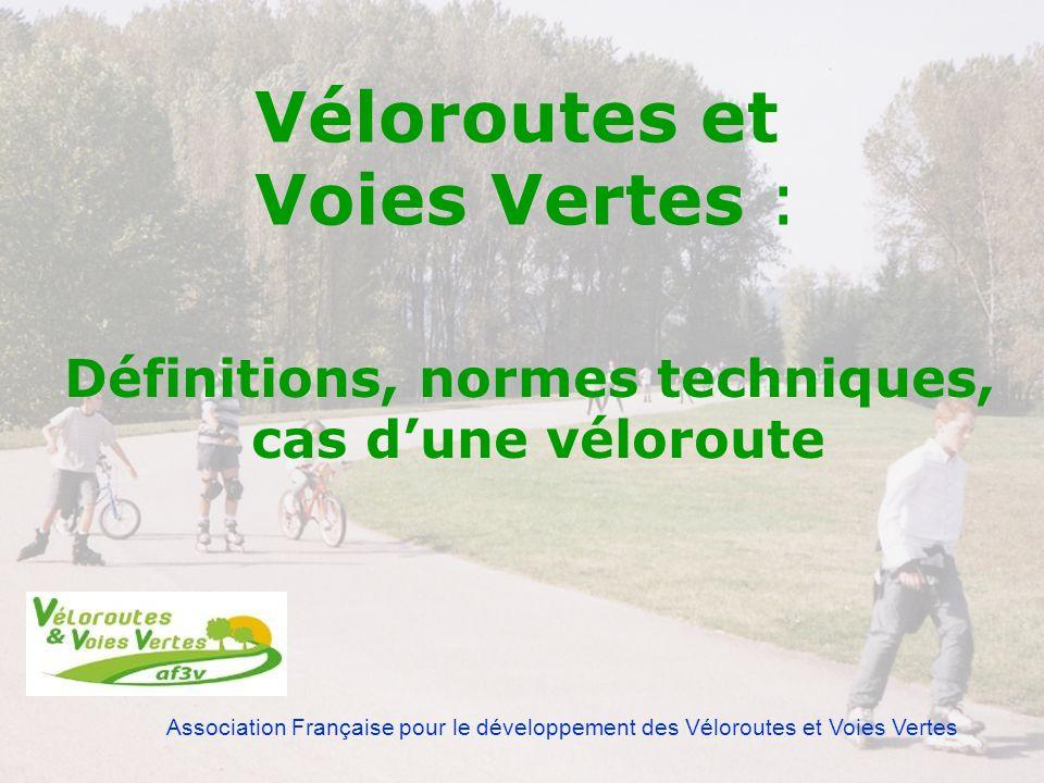 Association Française pour le développement des Véloroutes et Voies Vertes Véloroutes et Voies Vertes : Définitions, normes techniques, cas dune vélor