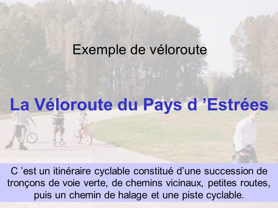 Association Française de développement des Véloroutes et Voies Vertes Exemple de véloroute La Véloroute du Pays d Estrées C est un itinéraire cyclable