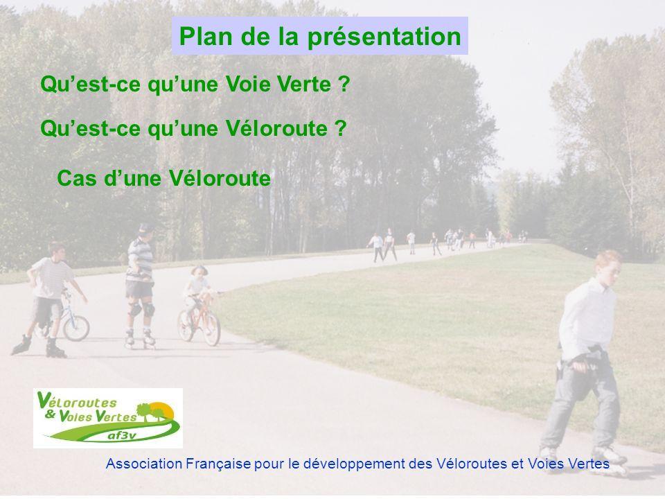 Association Française pour le développement des Véloroutes et Voies Vertes Quest-ce quune Voie Verte ? Quest-ce quune Véloroute ? Cas dune Véloroute P