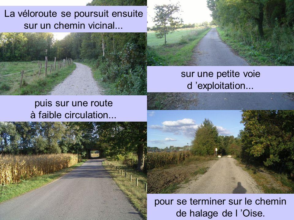 La véloroute se poursuit ensuite sur un chemin vicinal... sur une petite voie d exploitation... puis sur une route à faible circulation... pour se ter