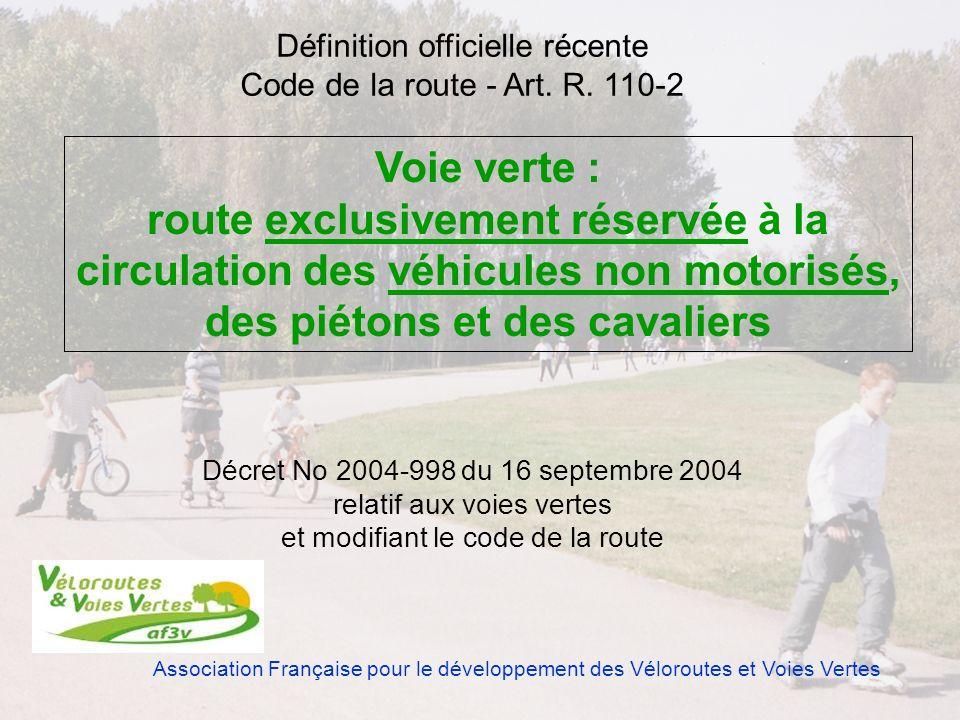 Association Française pour le développement des Véloroutes et Voies Vertes Les voies vertes sont des aménagements en site propre réservé aux déplacements non motorisés.