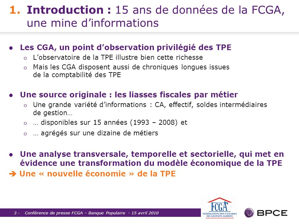 Conférence de presse FCGA – Banque Populaire - 15 avril 2010 3 - 1.Introduction : 15 ans de données de la FCGA, une mine dinformations Les CGA, un poi