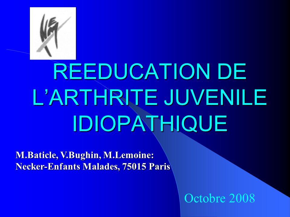 REEDUCATION DE LARTHRITE JUVENILE IDIOPATHIQUE Octobre 2008 M.Baticle, V.Bughin,M.Lemoine: M.Baticle, V.Bughin, M.Lemoine: Necker-Enfants Malades, 750