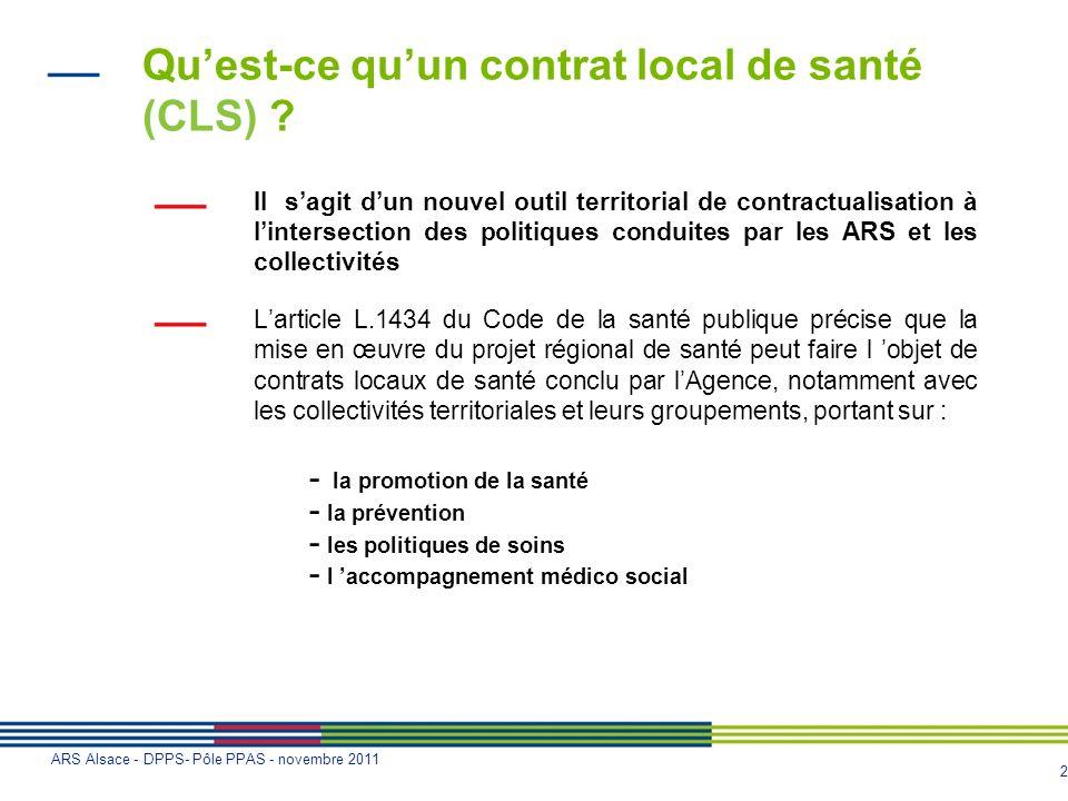 2 ARS Alsace - DPPS- Pôle PPAS - novembre 2011 Quest-ce quun contrat local de santé (CLS) ? Il sagit dun nouvel outil territorial de contractualisatio