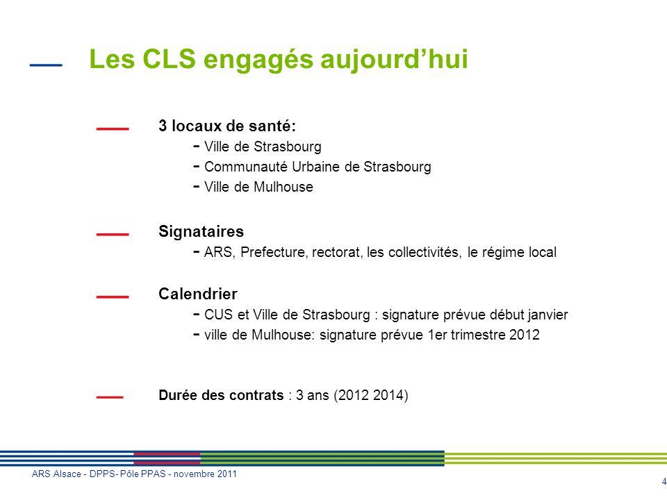 4 ARS Alsace - DPPS- Pôle PPAS - novembre 2011 Les CLS engagés aujourdhui 3 locaux de santé: - Ville de Strasbourg - Communauté Urbaine de Strasbourg