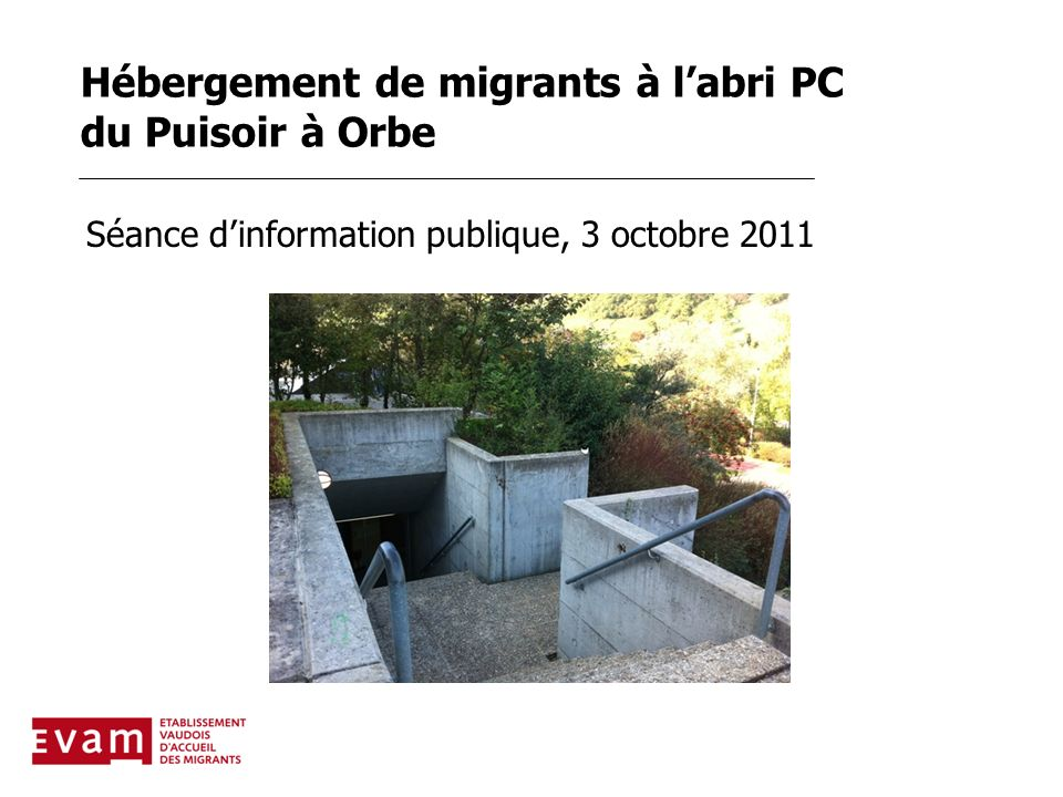 Hébergement de migrants à labri PC du Puisoir à Orbe Séance dinformation publique, 3 octobre 2011