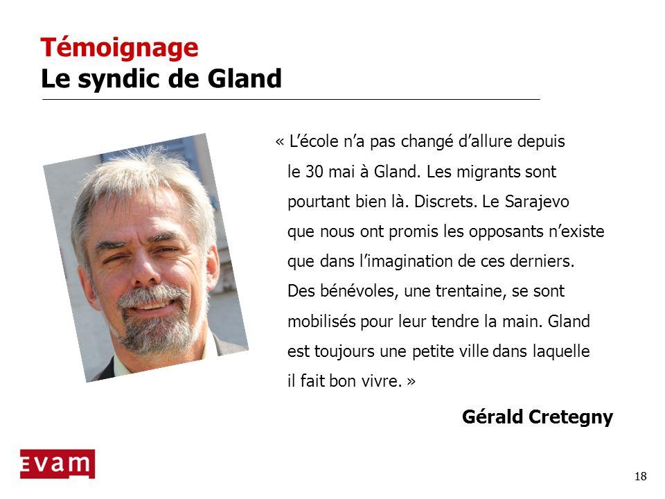 18 Témoignage Le syndic de Gland « Lécole na pas changé dallure depuis le 30 mai à Gland. Les migrants sont pourtant bien là. Discrets. Le Sarajevo qu