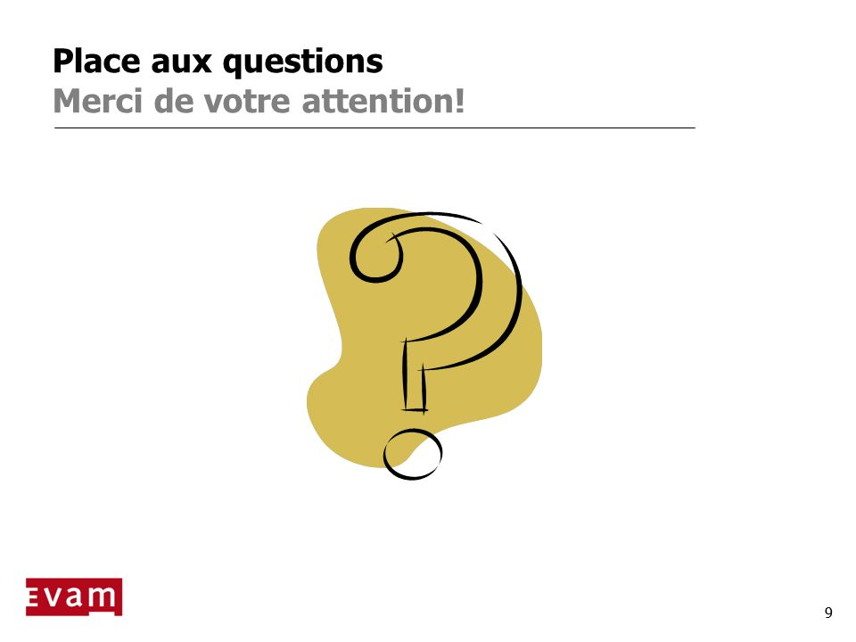 99 Place aux questions Merci de votre attention!