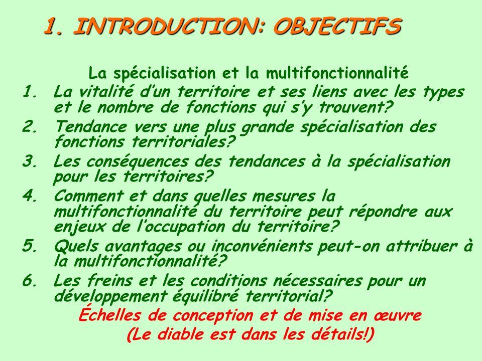 1. INTRODUCTION: OBJECTIFS La spécialisation et la multifonctionnalité 1.La vitalité dun territoire et ses liens avec les types et le nombre de foncti
