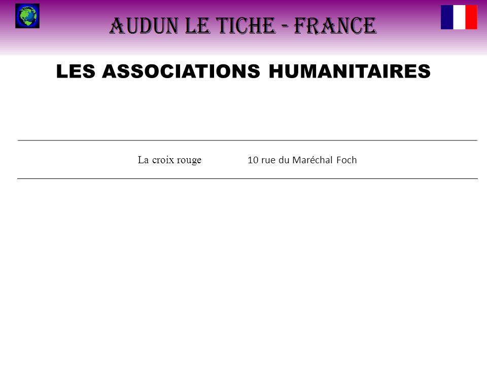 LES ASSOCIATIONS HUMANITAIRES La croix rouge 10 rue du Maréchal Foch
