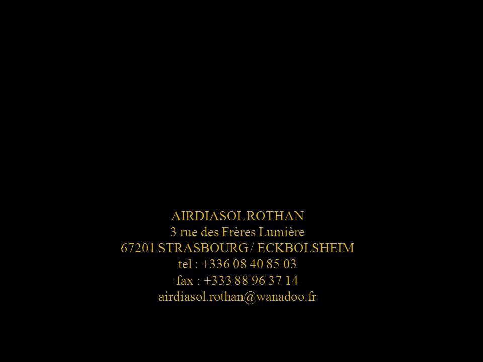 AIRDIASOL ROTHAN 3 rue des Frères Lumière 67201 STRASBOURG / ECKBOLSHEIM tel : +336 08 40 85 03 fax : +333 88 96 37 14 airdiasol.rothan@wanadoo.fr