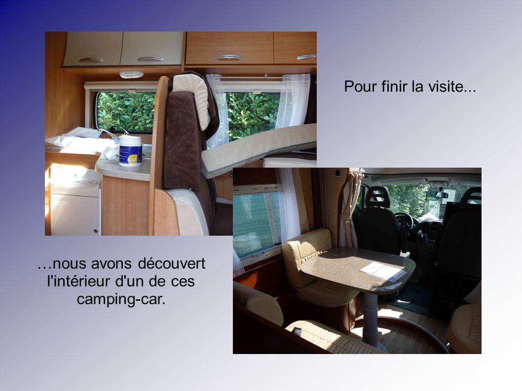 Pour finir la visite... …nous avons découvert l intérieur d un de ces camping-car.