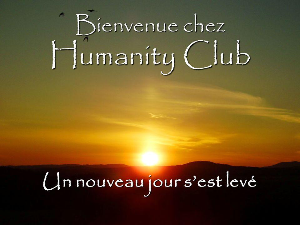Bienvenue chez Humanity Club Un nouveau jour sest levé Un nouveau jour sest levé