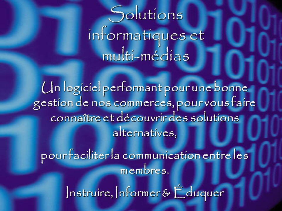 Solutions informatiques et multi-médias Un logiciel performant pour une bonne gestion de nos commerces, pour vous faire connaître et découvrir des sol