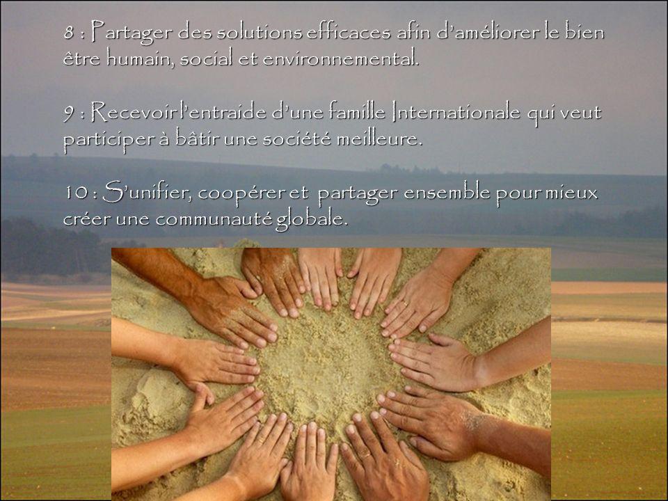8 : Partager des solutions efficaces afin daméliorer le bien être humain, social et environnemental. 9 : Recevoir lentraide dune famille International