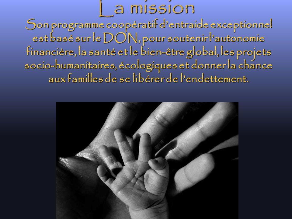 La mission Son programme coopératif dentraide exceptionnel est basé sur le DON, pour soutenir lautonomie financière, la santé et le bien-être global,
