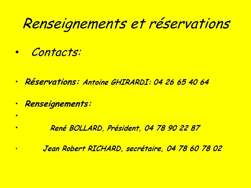 Renseignements et réservations Contacts: Réservations: Antoine GHIRARDI: 04 26 65 40 64 Renseignements: René BOLLARD, Président, 04 78 90 22 87 Jean Robert RICHARD, secrétaire, 04 78 60 78 02