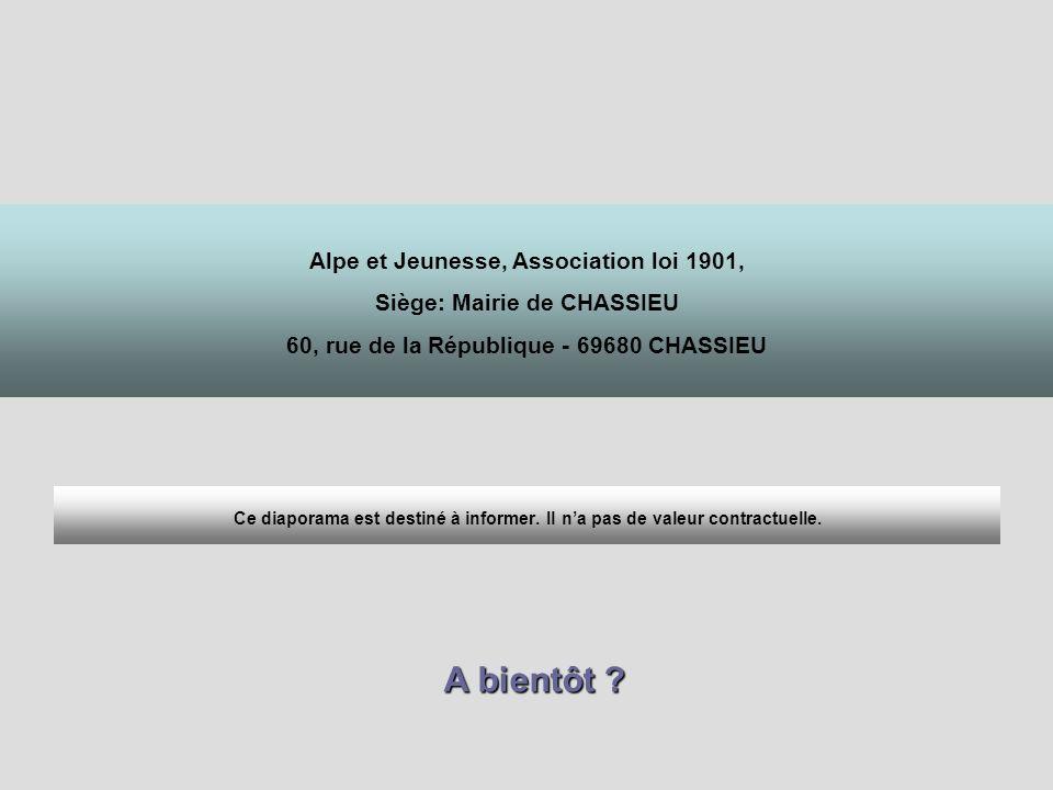 Alpe et Jeunesse, Association loi 1901, Siège: Mairie de CHASSIEU 60, rue de la République - 69680 CHASSIEU Ce diaporama est destiné à informer.